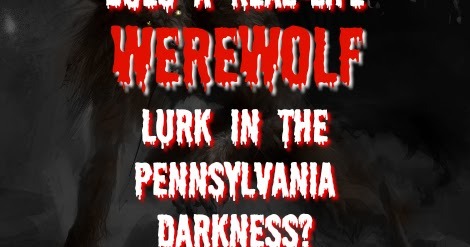 Does A Real-Life 'Werewolf' Lurk In The Pennsylvania Darkness?
