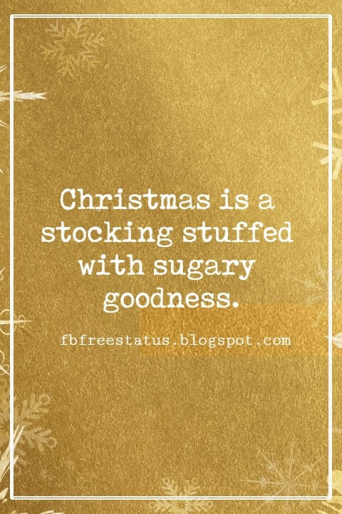Christmas Quotes, Christmas is a stocking stuffed with sugary goodness. -Mo Rocca