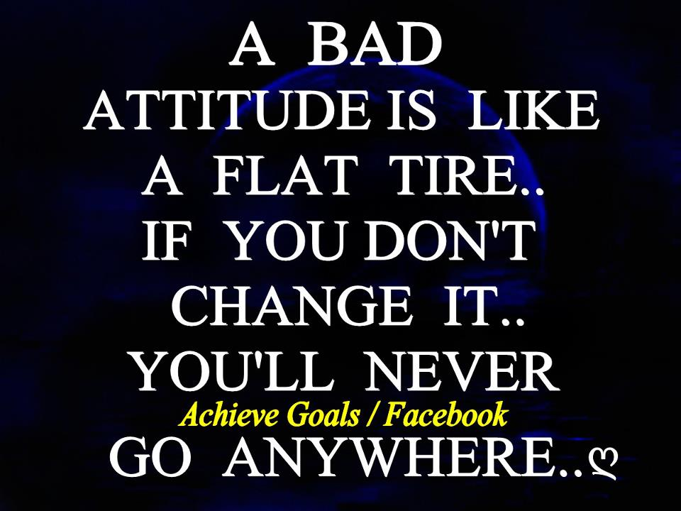 Love Life Dreams: A Bad Attitude Is Like A Flat Tire