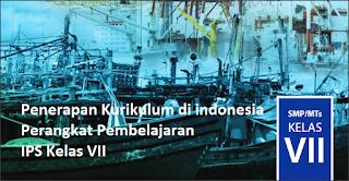 Penerapan Kurikulum di indonesia Perangkat Pembelajaran IPS Kelas VII