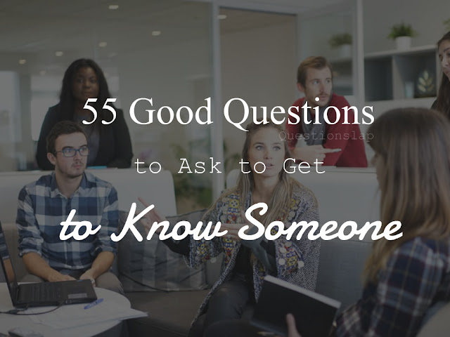 good questions to ask to get to know someone