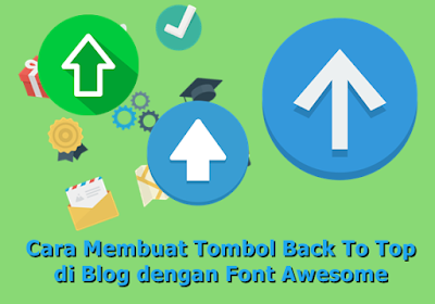 Cara Membuat Tombol Back To Top di Blog dengan Font Awesome