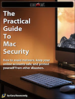 The Practical Guide To Mac Security: How to avoid malware, keep your online accounts safe, and protect yourself from other disasters