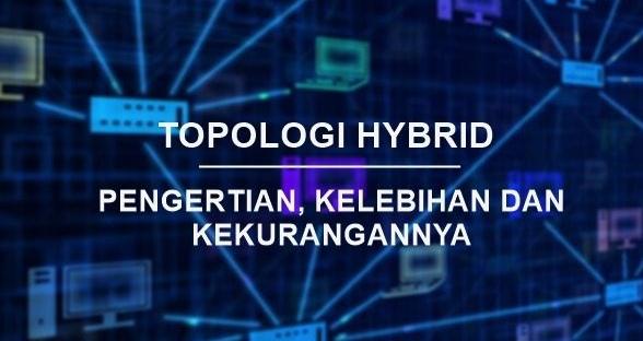 Penjelasan Pengertian Topologi Hybrid Beserta Kelebihan dan Kekurangannya Terlengkap