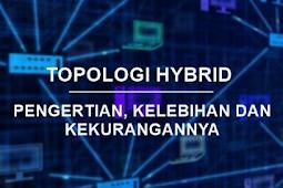 Penjelasan Pengertian Topologi Hybrid Beserta Karakteristik, Kelebihan dan Kekurangannya Terlengkap