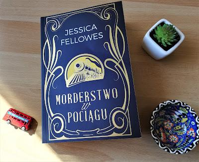 """Zagadka pewnego morderstwa, czyli recenzja książki """"Morderstwo w pociągu"""" - Jessici Fellowes."""