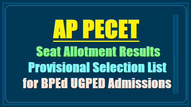 AP PECET Seat allotment Results,Provisional Selection list 2018 for BPEd UGPED Admissions