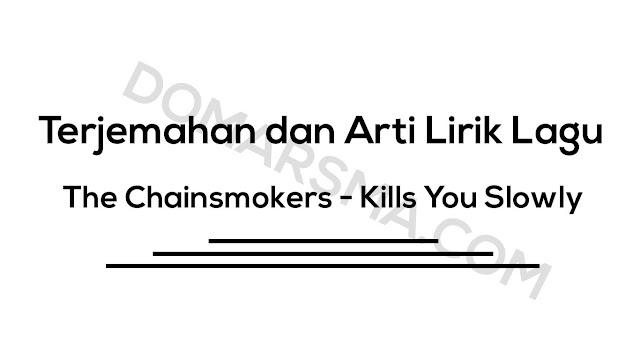 Terjemahan dan Arti Lirik Lagu The Chainsmokers - Kills You Slowly