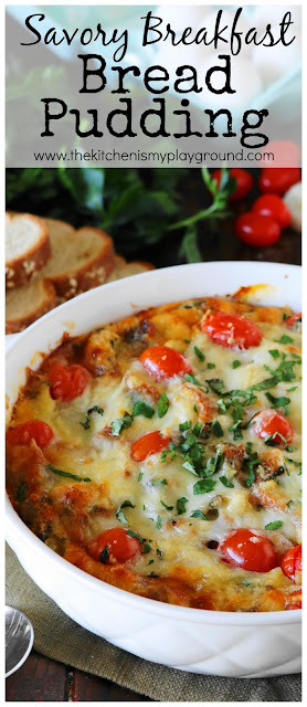 Savory Breakfast Bread Pudding ~ get your morning off to a hearty & delicious start.  www.thekitchenismyplayground.com