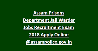 Assam Prisons Department Jail Warder Jobs Recruitment Exam 2018 Apply Online @assampolice.gov.in