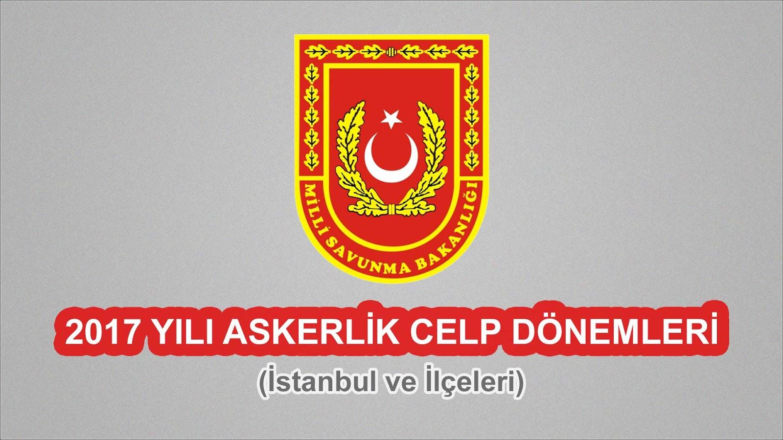 2017 Yılı İstanbul Askerlik Celp Dönemleri