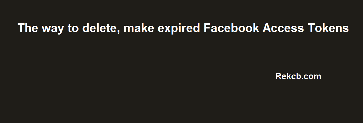 How to delete, make expired Facebook Access Token