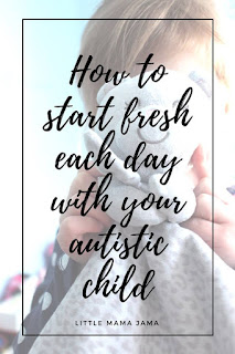 Blog With Friends, multi-blogger projects based on a theme | How to Start Fresh Each Day with Your Autistic Child by Kristin of Little Mama Jama | Featured on www.BakingInATornado.com