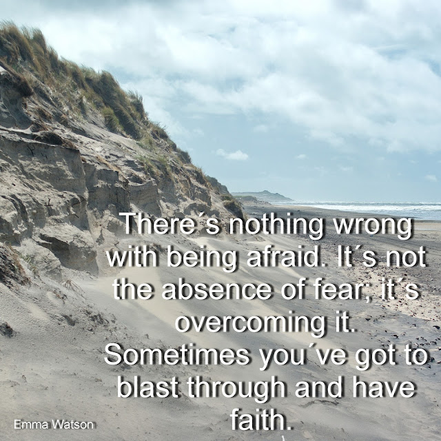 There´s nothing wrong with being afraid. It´snot the absence of fear; it´s overcoming it. Sometimes you´ve got to blast through and have faith. - Emma Watson