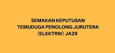 Semakan Keputusan Temuduga Penolong Jurutera JA29 (Elektrik)