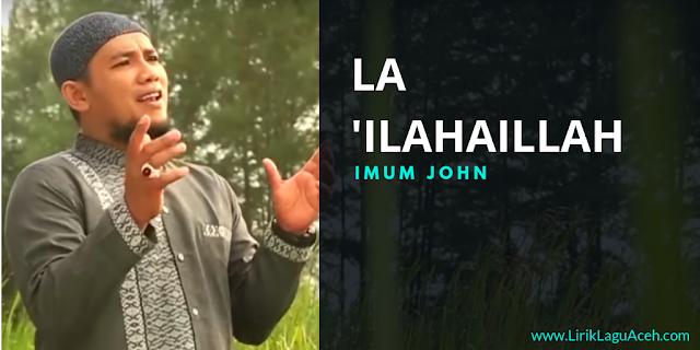 Lirik Lagu Lailaa Ha Illallah,- Imum John