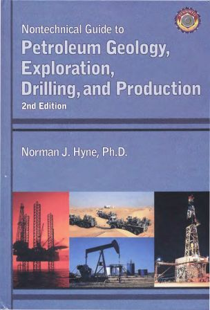 Nontechnical Guide to PETROLEUM GEOLOGY, EXPLORATION, DRILLING, and PRODUCTION 2nd by Norman J. Hyne, Ph.D.