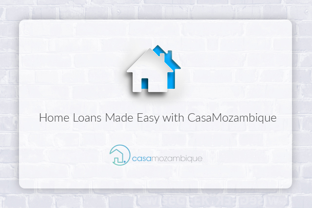 Home Loans Made Easy with CasaMozambique - Casamozambique : Your Property Guide