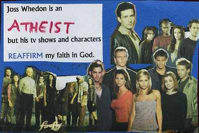 Joss Whedon is an atheist but his tv shows and characters reaffirm my faith in god