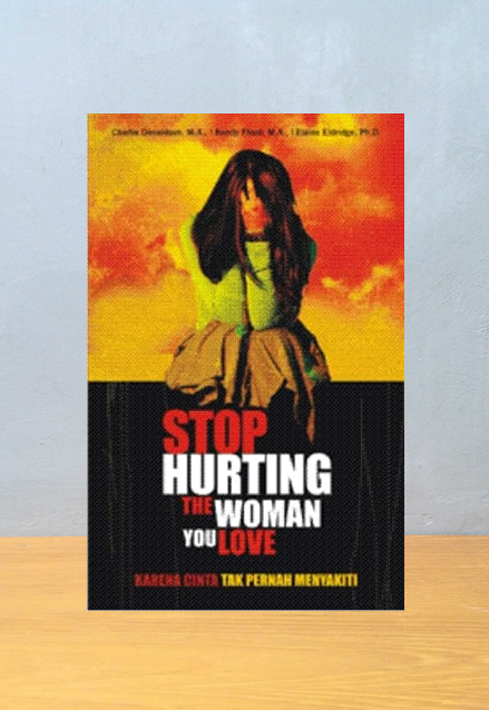 STOP HURTING THE WOMAN YOU LOVE, Charlie Donaldson, M.A, Randy Flood, M.A, Elaine Eldridge, Ph.D.