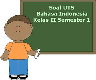Soal UTS Bahasa Indonesia Kelas 2 Semester 1 Terbaru Tahun Ajaran 2018/2019