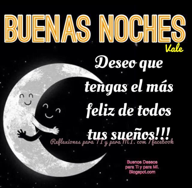 Deseo que tengas el más feliz de todos tus sueños !!!  BUENAS NOCHES !