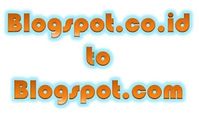 Blogspot.co.id Kembali Menjadi Blogspot.com