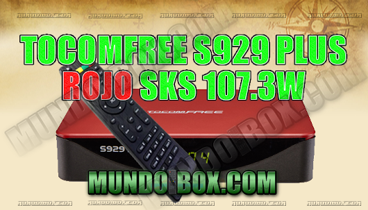 "TOCOMFREE S929 PLUS ""ROJO"" ACTUALIZACIÓN SKS 107.3W ON - 10/10/2018"