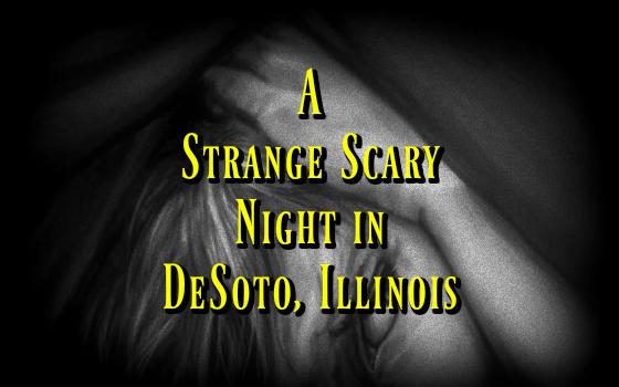 A Strange Scary Night in DeSoto, Illinois
