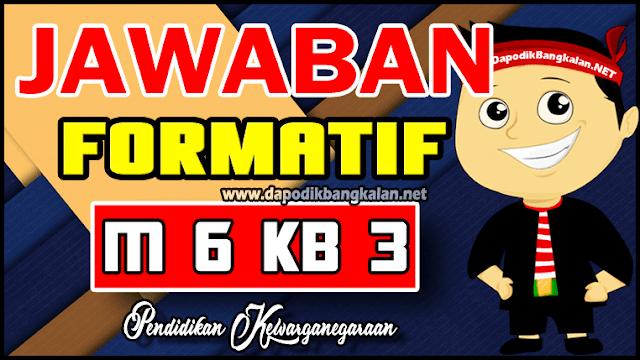 Kunci Jawaban Formatif M6 Kb 3 PKN