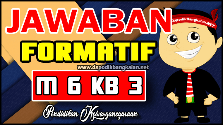 Kunci Jawaban Formatif Modul 6 Kb 3 PKN