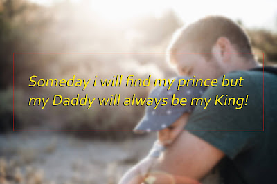 Someday i will find my prince but my Daddy will always be my King