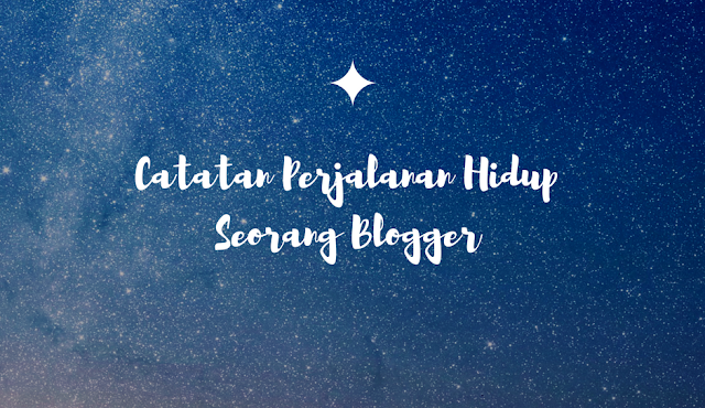Catatan Perjalanan Hidup Seorang Blogger
