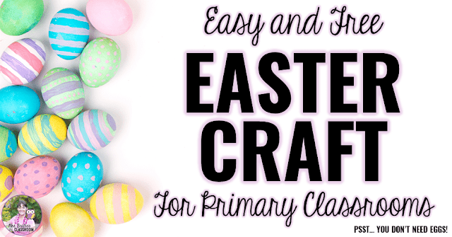 Image with colorful Easter eggs that says Easy and Free Easter Craft for Primary Classrooms. Psst... you don't need eggs!