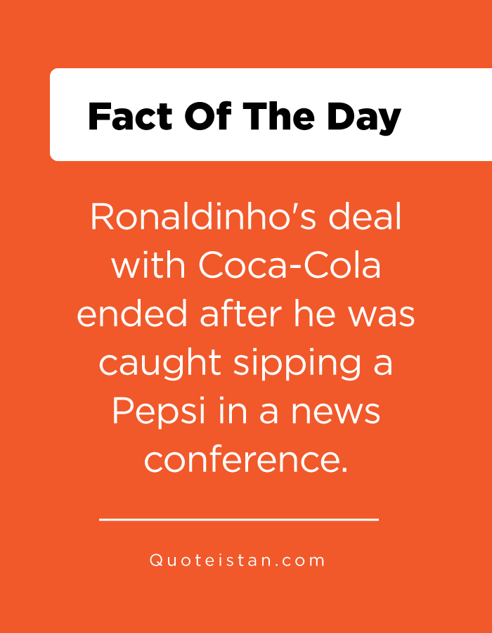 Ronaldinho's deal with Coca-Cola ended after he was caught sipping a Pepsi in a news conference.