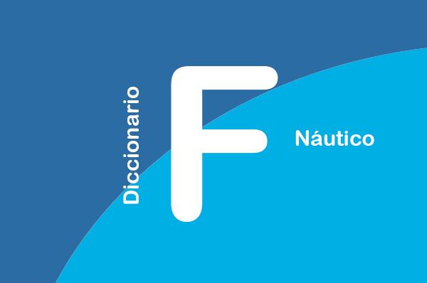 DICCIONARIO NÁUTICO - F