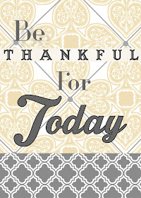 Be Thankful for Today Thanksgiving Printable