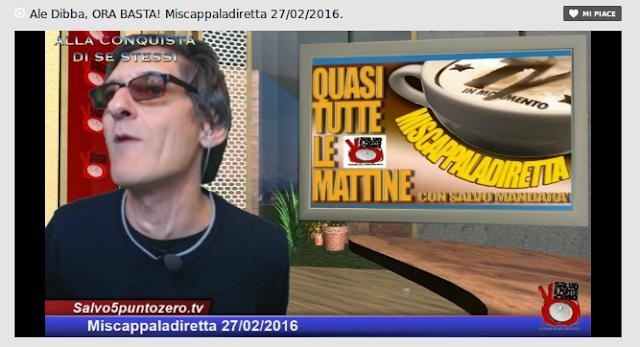 http://www.salvo5puntozero.tv/ale-dibba-ora-basta-miscappaladiretta-27022016/
