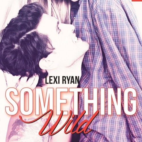 Reckless and Real, tome 0.5 : Something Wild de Lexi Ryan