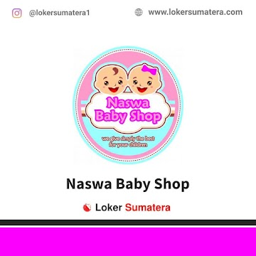 Lowongan Kerja Pekanbaru, Naswa Baby Shop Juni 2021