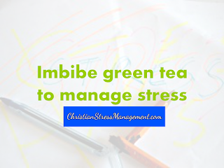 Imbibe green tea to manage stress