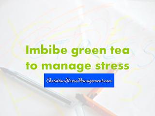 Imbibe green tea to manage stress