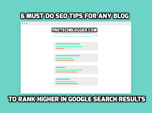 6 Must Do SEO Tips For Any Blog To Rank Higher In Google