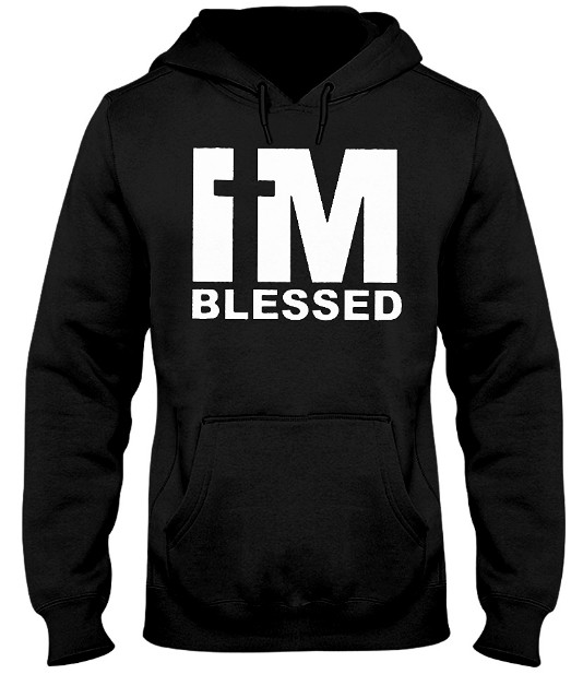 I'm Blessed Hoodie, I'm Blessed Sweatshirt, I'm Blessed Sweater, I'm Blessed T Shirt