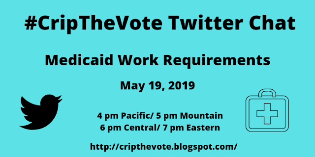 "Aqua blue graphic with text: ""#CripTheVote Twitter Chat, Medicaid Work Requirements, May 19, 2019, 4 pm Pacific, 5 pm Mountain, 6 pm Central, 7 pm Eastern, http://cripthevote.blogspot.com/"" On the left is a black Twitter bird icon, on the right is the illustration of a first aid kit."