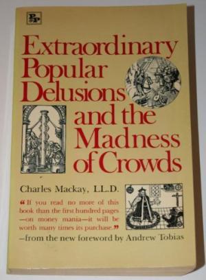 Extraordinary Popular Delusions and the Madness of Crowds (tạm dịch: Những ảo tưởng và sự điên cuồng của đám đông)