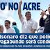 No Acre, Bolsonaro diz que policial que matar vagabundo será condecorado
