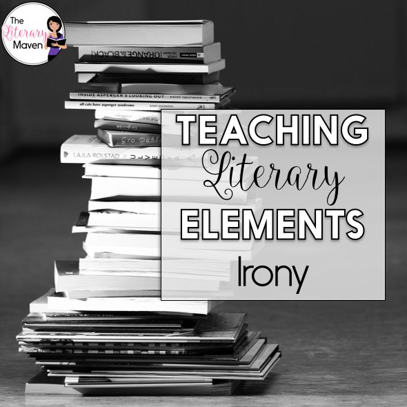 Teaching Literary Elements Irony The Literary Maven
