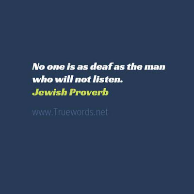 No one is as deaf as the man who will not listen