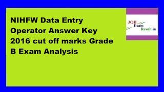 NIHFW Data Entry Operator Answer Key 2016 cut off marks Grade B Exam Analysis